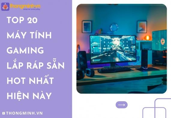 20 may tinh gaming lap rap san hot nhat hien nay