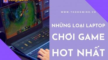 nhung loai laptop choi game hot nhat